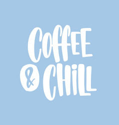 Coffee and chill phrase slogan or quote vector