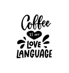 coffee is my love language- brush hand drawn vector image