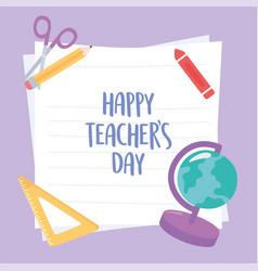 happy teachers day school globe map ruler crayon vector image