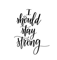i should stay strong motivational lettering vector image