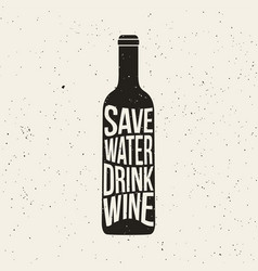 Wine bottle print with phrase save water drink vector