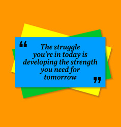 Inspirational motivational quote the struggle vector