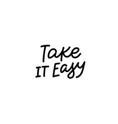 Take it easy calligraphy quote lettering vector