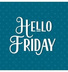 Hello Friday phrase lettering vector