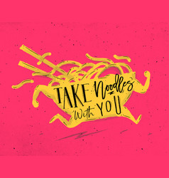 Poster take noodles with you pink vector