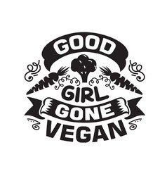 Vegan quote and saying good girl gone vegan vector