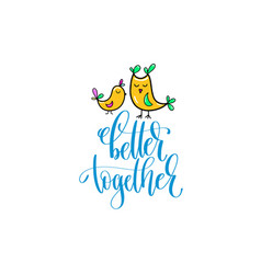 Better together - positive hand lettering poster vector