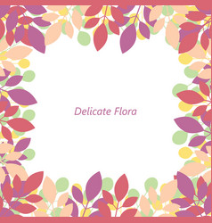frame of multicolored leaves delicate flora vector image