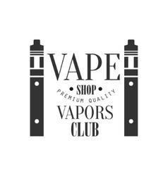 Vape shop premium quality vapers club monochrome vector