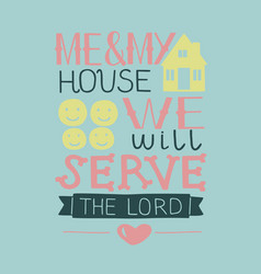 Hand lettering me and my house we will serve the vector