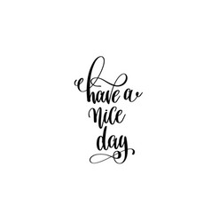 have a nice day - hand lettering inscription vector image
