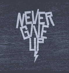 never give up motivational poster or t-shirt vector image vector image