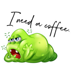 Phrase i need a coffee with sleepy green monster vector