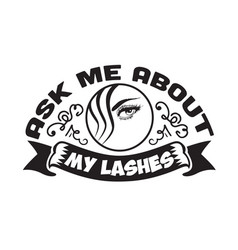 Salon quote and saying ask me about my lashes vector