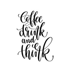 coffee drink and think - black and white hand vector image