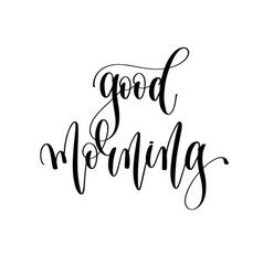 good morning - black and white hand lettering vector image