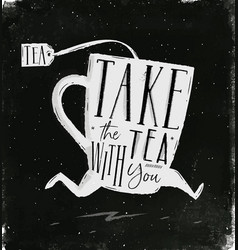 poster take tea with you chalk vector image