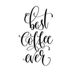 best coffee ever - black and white hand lettering vector image