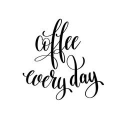 Coffee every day black and white hand written vector