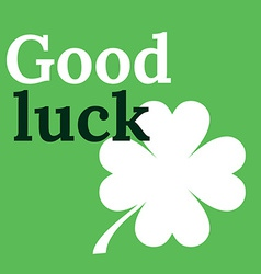 Good Luck Card with Clover Lucky Symbol Four-leaf vector