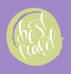 Hand lettering best travel on grunge brush vector