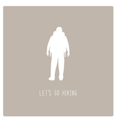 lets go hiking text with backpacker man sign vector image