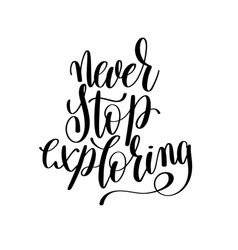never stop exploring black and white hand written vector image