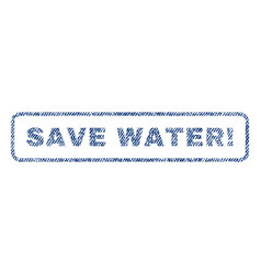 save water exclamation textile stamp vector image
