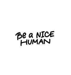 Be nice human calligraphy shirt quote lettering vector