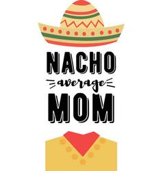 Nacho average mom on white background vector