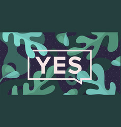 yes trendy box with text yes and drawing green vector image