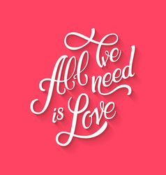 calligraphic lettering all we need is love vector image