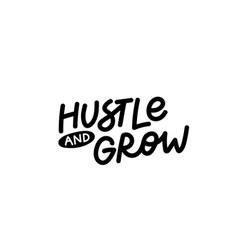 Hustle and grow calligraphy shirt quote lettering vector