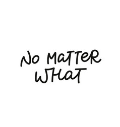 No matter what calligraphy shirt quote lettering vector