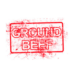ground beef - red rubber grungy stamp vector image