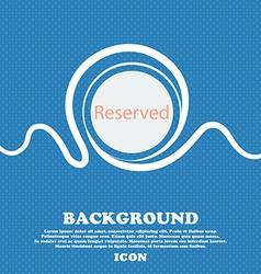 Reserved sign icon Blue and white abstract vector
