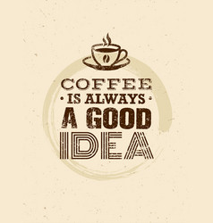 Coffee is always a good idea creative grunge vector