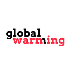 global warming warning typography vector image