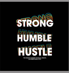 Strong humble hustle typo vintage fashion vector