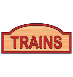 Wooden trains sign vector