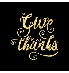 Golden glitter words Give Thanks on black vector