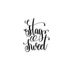 Stay sweet hand lettering inscription positive vector