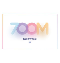 700m or 700000000 followers thank you colorful vector