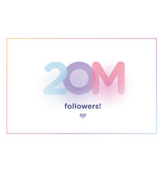 20m or 20000000 followers thank you colorful vector
