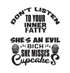 Cupcakes quote and saying do not listen your vector