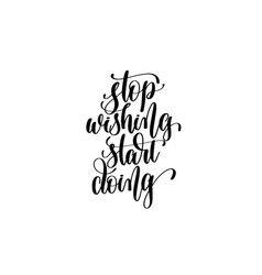 stop wishing start doing - hand lettering vector image