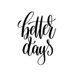 Better days black and white hand lettering vector