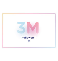 3m or 3000000 followers thank you colorful vector