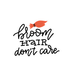 broom hair dont care - funny halloweenlettering vector image