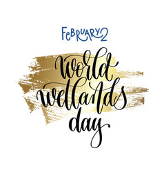 February 2 - world wetlands day - hand lettering vector
